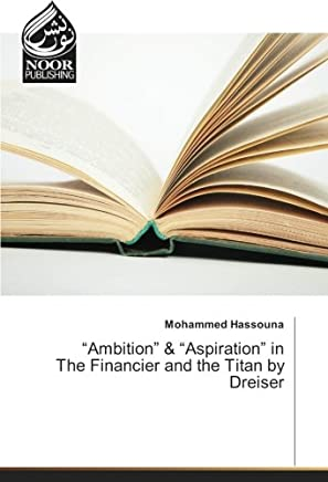 """Ambition"" & ""Aspiration"" in The Financier and the Titan by Dreiser"