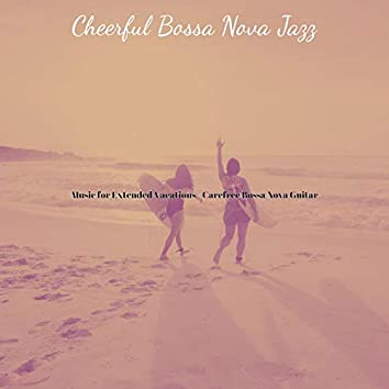 Music for Extended Vacations - Carefree Bossa Nova Guitar