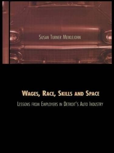Wages, Race, Skills and Space: Lessons from Employers in Detroit's Auto Industry (Contemporary Urban Affairs, Band 5)