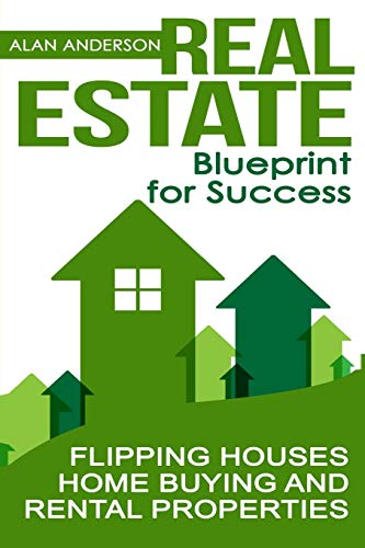 Real Estate: Blueprint for Success: Flipping Houses, Home Buying and Rental Properties: 1