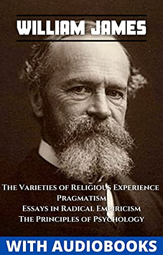 William James: (4 books) - The Varieties of Religious Experience, Pragmatism: A New Name for Some Old Ways of Thinking, Essays in Radical Empiricism, The Principles of Psychology (English Edition)