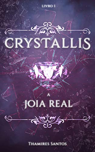 Crystallis,: A Joia Real (Saga Crystallis Livro 1) (Portuguese Edition)