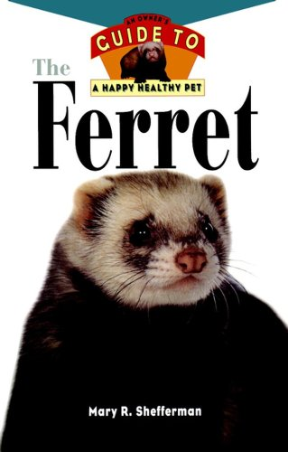 The Ferret: An Owner's Guide to a Happy Healthy Pet (Your Happy Healthy Pet Book 135) (English Edition)