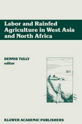[(Labor and Rainfed Agriculture in West Asia and North Africa)] [Edited by Dennis Tully] published on (September, 2011)