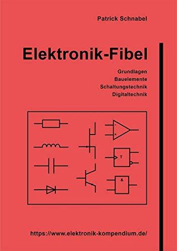 Elektronik-Fibel: Elektronik einfach und leicht verständlich