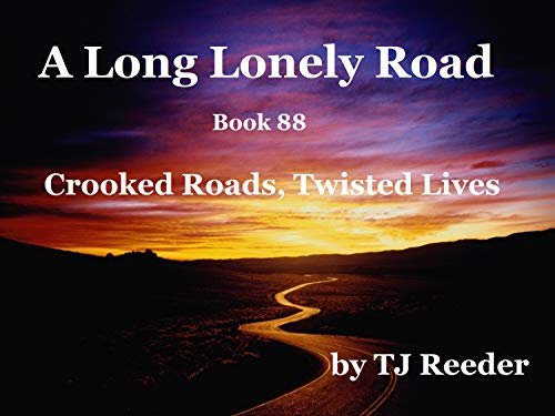 A Long Lonely Road, Crooked roads and Twisted lives, book 88 by [TJ Reeder]