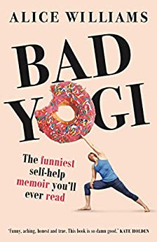 Bad Yogi: The Funniest Self-Help Memoir You'll Ever Read by [Alice Williams]