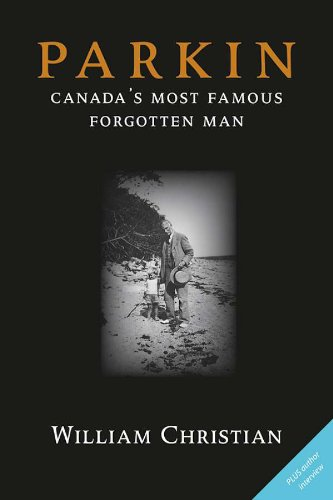 Parkin: Canada's Most Famous Forgotten Man (English Edition)