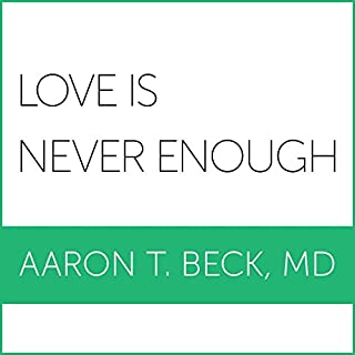 Love Is Never Enough     How Couples Can Overcome Misunderstandings, Resolve Conflicts, and Solve Relationship Problems Through Cognitive Therapy              By:                                                                                                                                 Aaron T. Beck MD                               Narrated by:                                                                                                                                 Bob Dio                      Length: 12 hrs and 47 mins     46 ratings     Overall 4.3