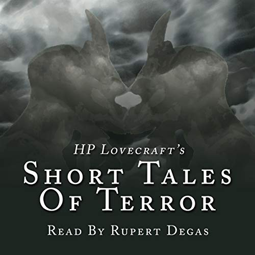 H. P. Lovecraft's Short Tales of Terror                   By:                                                                                                                                 H. P. Lovecraft                               Narrated by:                                                                                                                                 Rupert Degas                      Length: 3 hrs and 48 mins     15 ratings     Overall 4.3