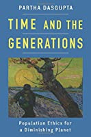 Time and the Generations: Population Ethics for a Diminishing Planet (Kenneth J. Arrow Lecture)