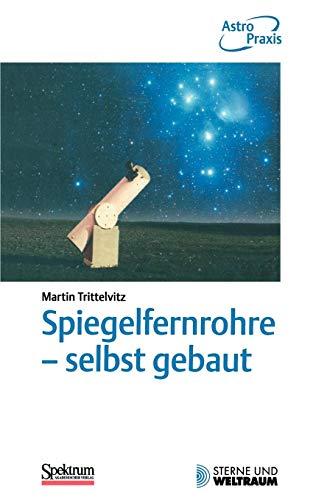 Spiegelfernrohre - selbst gebaut: Praktische Anleitung zum Bau eines astronomischen Teleskops mit einfachen Mitteln (German Edition)