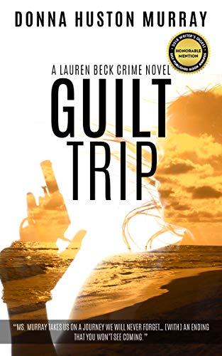 Book: GUILT TRIP (A Lauren Beck Crime Novel Book 2) by Donna Huston Murray