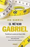 El método Gabriel: Transforma tu cuerpo sin hacer dieta (Nutrición y dietética)