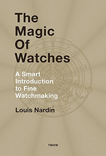 The Magic of Watches - Revised and Updated: A Smart Introduction to fine Watchmaking