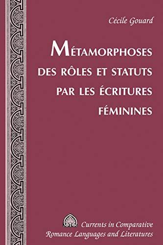 Métamorphoses des rôles et statuts par les écritures féminines (Currents in Comparative Romance Languages and Literatures t. 222) PDF Books