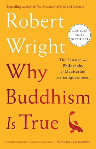Compare Textbook Prices for Why Buddhism is True: The Science and Philosophy of Meditation and Enlightenment Reprint Edition ISBN 9781439195468 by Wright, Robert
