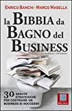La bibbia da bagno del business. 30 sedute strategiche per costruire un business di successo