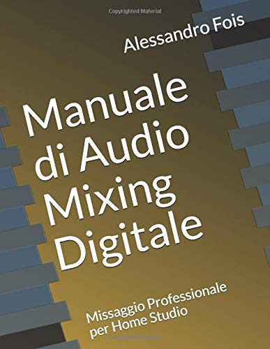 Manuale di Audio Mixing Digitale: Missaggio Professionale per Home Studio