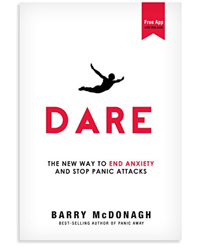 Dare: The New Way to End Anxiety and Stop Panic Attacks Fast by [Barry McDonagh]
