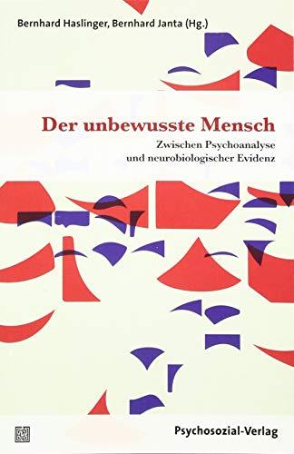 Der unbewusste Mensch: Zwischen Psychoanalyse und neurobiologischer Evidenz (Bibliothek der Psychoanalyse)