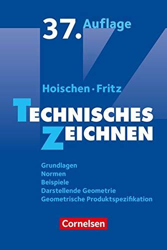 Hoischen - Technisches Zeichnen: Technisches Zeichnen (37., überarbeitete und aktualisierte Auflage): Grundlagen, Normen, Beispiele, Darstellende Geometrie, Geometrische Produktspezifikation. Fachbuch