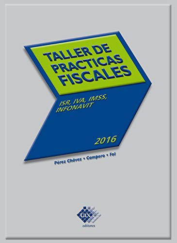 Taller de prácticas fiscales 2016: ISR, IVA, IMSS, INFONAVIT (Spanish Edition) Kansas