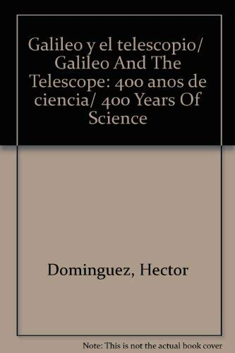 Galileo y el telescopio/  Galileo And The Telescope: 400 anos de ciencia/ 400 Years Of Science