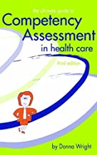 The Ultimate Guide to Competency Assessment in Health Care, Third Edition (Wright, Ultimate Guide to Competency Assessment in Health Care) 3rd Edition by Donna Wright (2005) Paperback