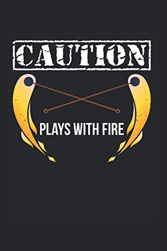 Caution Plays With Fire: Fire Poi & Performer Notebook 6'x 9' Juggling Balls Gift For Juggle & Fire Spinner
