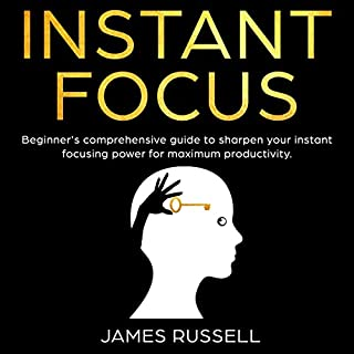 Instant Focus     Beginner's Comprehensive Guide to Sharpen Your Instant Focusing Power for Maximum Productivity              By:                                                                                                                                 James Russell                               Narrated by:                                                                                                                                 Dave Wright                      Length: 3 hrs and 34 mins     25 ratings     Overall 5.0