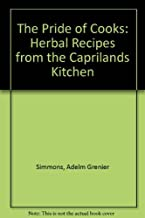 The Pride of Cooks: Herbal Recipes from the Caprilands Kitchen