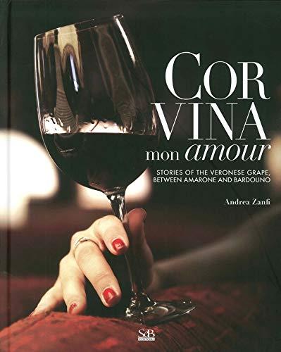 Corvina mon amour. Grape of Verona stories between Amarone and Bardolino. Con DVD