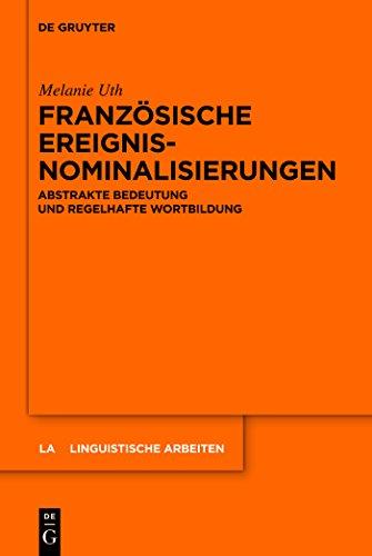 Französische Ereignisnominalisierungen: Abstrakte Bedeutung und regelhafte Wortbildung (Linguistische Arbeiten 540)
