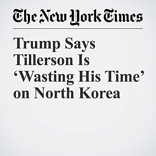 Trump Says Tillerson Is 'Wasting His Time' on North Korea copertina