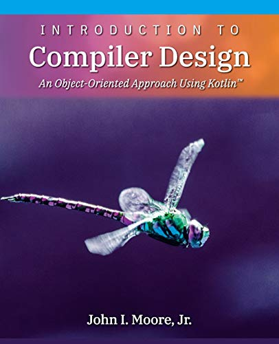 Introduction to Compiler Design: An Object-Oriented Approach Using Kotlin(TM)
