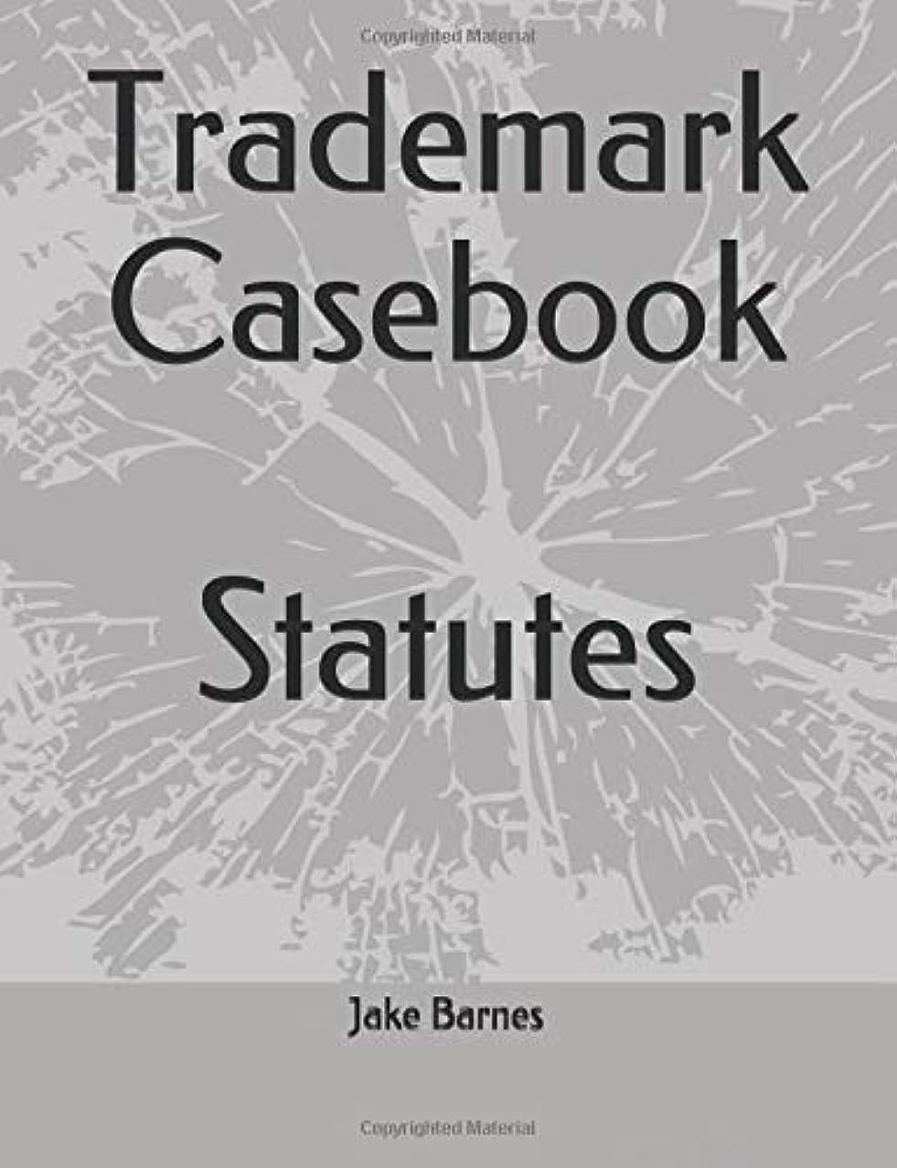洞察力非常に怒っています歩き回るTrademark Casebook: Statutes