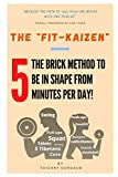 The Fit-Kaizen: The brick method to be in shape from 5 minutes per day