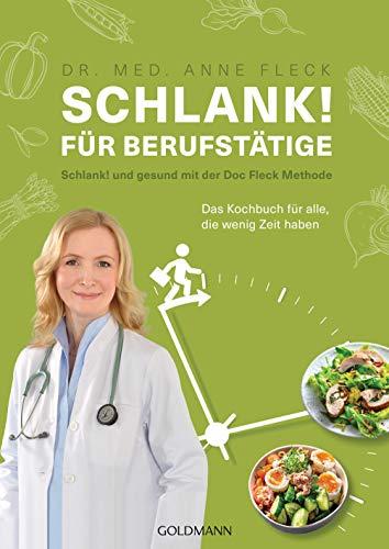Schlank! für Berufstätige: Schlank! und gesund mit der Doc Fleck Methode - Das Kochbuch für alle, die wenig Zeit haben
