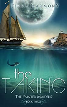 The Taking - Book #3 of the Painted Maidens Trilogy