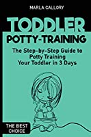 Toddler Potty-Training: The Step-by-Step Guide to Potty Training Your Toddler in 3 Days