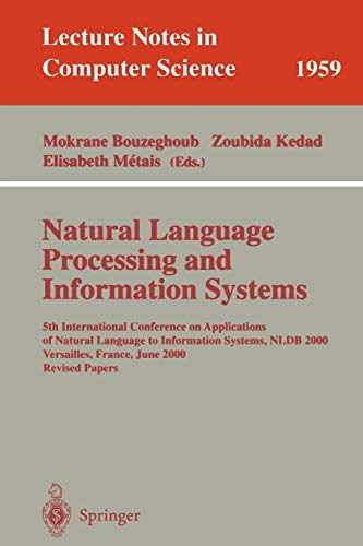 Compare Textbook Prices for Natural Language Processing and Information Systems: 5th International Conference on Applications of Natural Language to Information Systems, NLDB ... Lecture Notes in Computer Science 1959 2001 Edition ISBN 9783540419433 by Bouzeghoub, Mokrane,Kedad, Zoubida,Metais, Elisabeth
