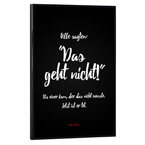 artboxONE Poster mit schwarzem Rahmen 60x40 cm Typografie Alle sagten, das geht Nicht - Bild demotivation
