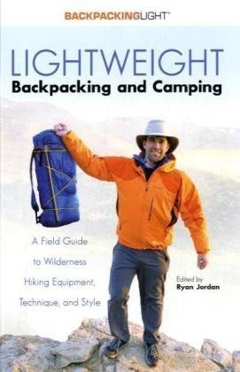 Lightweight Backpacking and Camping: A Field Guide to Wilderness Equipment, Technique, and Style (Backpacking Light) by Ryan Jordan (2005-10-06)