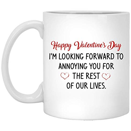 Happy Valentine's Day I'm Looking Forward to Annoying You for The Rest of Our Lives Valentine Mug for Wife Girlfriend