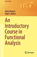 An Introductory Course in Functional Analysis (Universitext) by Adam Bowers Nigel J. Kalton(2014-12-12)