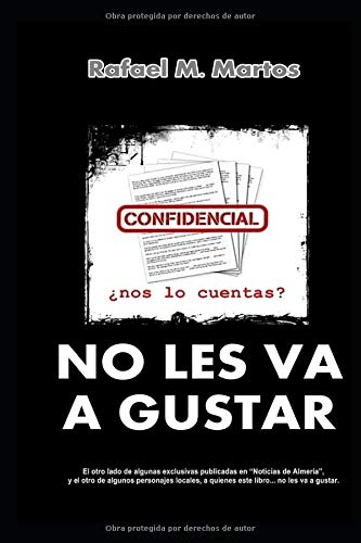 No les va a gustar: Reportajes de investigacion sobre politicos y temas de Almeria