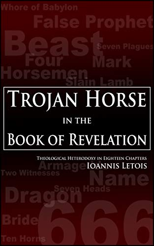Trojan Horse in the Book of Revelation: Theological Heterodoxy in Eighteen Chapters (English Edition)