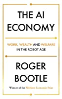The AI Economy: Work, Wealth and Welfare in the Age of the Robot