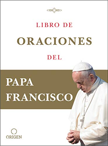 Libro de Oraciones del Papa Francisco / Prayer. Breathing Life, Daily